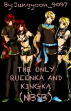 The Only Queenka And Kingka (complete) by WELOVEJUNGYOON9097