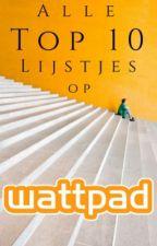Alle top 10's op WattPad - Help mee!! by myvs002