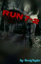 RUN 7-2 by NerdyTayller