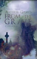 Author Games: From the Grave by CAKersey