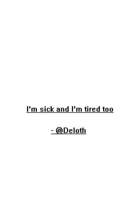""" I'm sick, and I'm tired too "" 