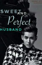 2. Sweet & Perfect Husband [COMPLETED] by Uldri99