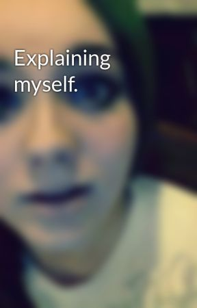 Explaining myself. by starll