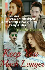 KEEP YOU MUCH LONGER ✔ by WindaYesung