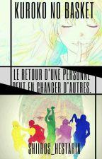 Kuroko no Basket : Le Retour D'une Perѕonne Peut En Changer D'autreѕ. [Tome 1] by Shiiros_Hestaria