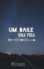 Um Baile, Uma Vida | COMPLETA | by TitiaLarii