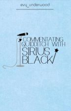 Commentating Quidditch with Sirius Black by the_lavinator
