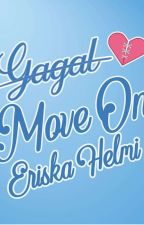 Gagal Move On /PROSES PENERBITAN- UNPUBLISHED SEBAGIAN by mommiexyz