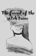 The friend of the witch twins  by dancer_sky