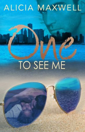 ONE To See Me by AliciaMaxwellAuthor