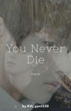 You Never Die... by Kth_pjm1330