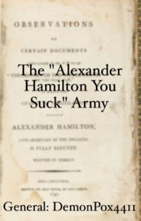 """The """"Alexander Hamilton You Suck""""  Army (NO LONGER IN USE) by DemonPox4411"""