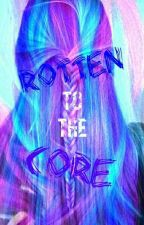 Rotten to the Core by QueenTeen14