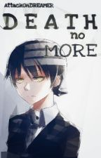 Death No More {DTK FanFic} by AttackOnDREAMER