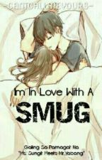 Im In Love With A SMUG by CANTCALLMEYOURS