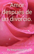 Amor después de un divorcio. by thegirlblack18