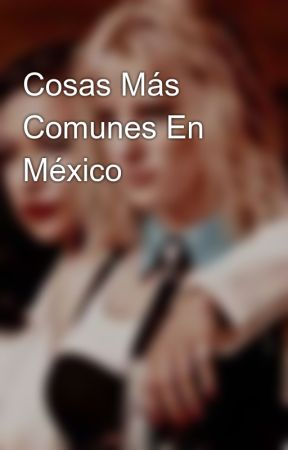 Cosas Más Comunes En México  by LedithValenzuela