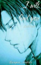 I Will Find You •|LevixReader|• by ragazza_complicata