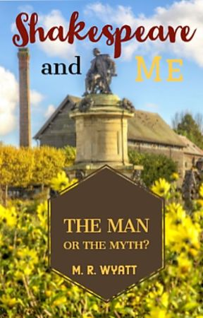 Shakespeare and Me: The Man or the Myth? by MatthewRWyatt