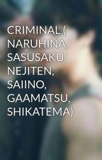 CRIMINAL ( NARUHINA, SASUSAKU, NEJITEN, SAIINO, GAAMATSU, SHIKATEMA) by vere_reynoso