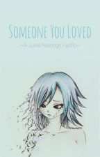 Someone You Loved [Fairy Tail, Juvia Revenge Fanfic]  by Kitty-misaki
