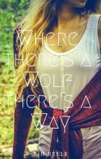 Where There's a Wolf There's a Way by HaileyBelle867