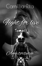 Fight For Live Tome 1 : Âme Torturée by CamilliaRita