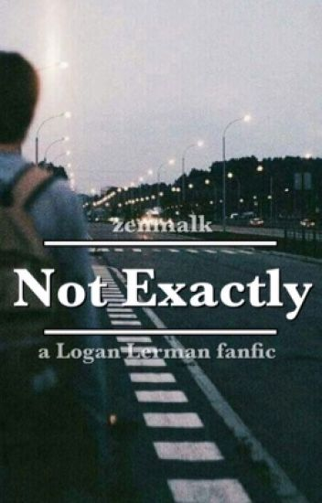 Not Exactly (A Logan Lerman Fanfic)