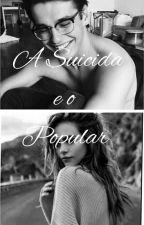 A Suícida e o Popular [Terminada] by JuuhDorneles