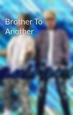 Brother To Another by PAULFANFIC