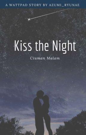 Kiss The Night by Azumi_ryunae