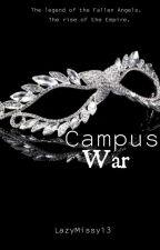 Campus War (Complete) by LazyMissy13