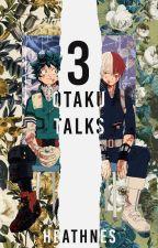 otaku talks 3 by heathnes