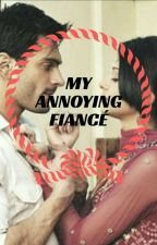 My Annoying Fiancé (Armaan Riddhima Fanfic) by DrWho97