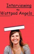 Interviewing The Wattpad Angels by xxSMxx