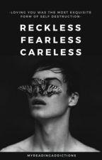 Reckless Fearless Careless by myreadingaddictions