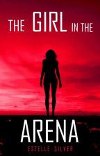 THE GIRL IN THE ARENA [EDITING] by EstelleSilver