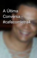 A Última Conversa - #cafecomletra4 by MurilloMagalhaes