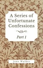 A Series of Unfortunate Confessions (Part 1) by Jane_Walker