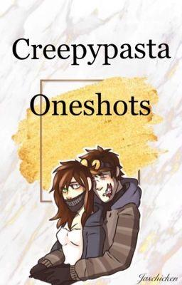 Creepypasta Oneshots - Creepyp. Queen - Wattpad