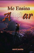 Me Ensina Amar by AnnaCarolina400