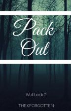 Pack Out (Wolf Book 2) (Editing) by ThexForgotten
