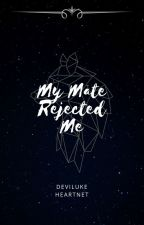 My Mate Rejected Me  by DevilukeHeartnet