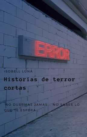 Historias de terror cortas by IsobellLuna