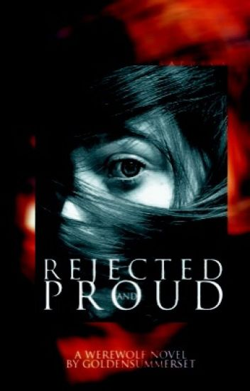 Rejected and Proud (Under serious editing)
