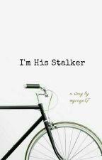 I'm His Stalker(sʜᴏʀᴛ sᴛᴏʀʏ) by myvirgo17
