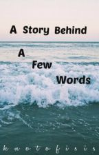 A Story Behind A Few Words by knotofisis_