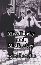 Miss Dorky and Mr Perfect by azizahazeha