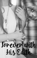 Forever with His Edith by AbbyDi23ner