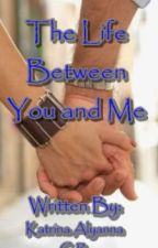 The Life Between You and Me (A Greyson Chance Story) by ColdCityPrincess